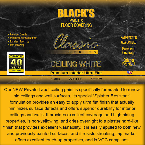Black's Paint & Floor Covering NEW Private Label ceiling paint.